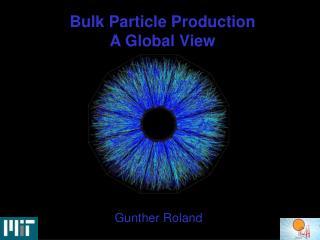 Bulk Particle Production  A Global View