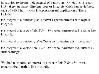 the integral of a function  f : R n  R  over a (parametrized) path (a path integral),