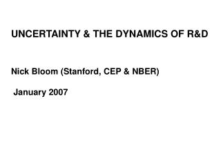 UNCERTAINTY & THE DYNAMICS OF R&D Nick Bloom (Stanford, CEP & NBER)  January 2007