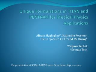Unique Formulations in TITAN and PENTRAN for Medical Physics Applications