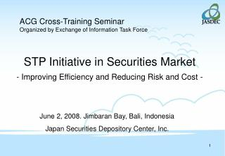 STP Initiative in Securities Market - Improving Efficiency and Reducing Risk and Cost -
