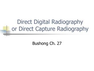 Direct Digital Radiography or Direct Capture Radiography