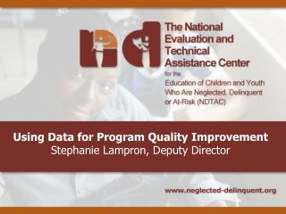 Using Data for Program Quality Improvement Stephanie Lampron, Deputy Director
