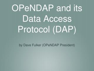 OPeNDAP and its  Data Access Protocol (DAP)