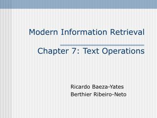 Modern Information Retrieval Chapter 7: Text Operations