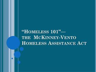 �Homeless 101�� the  McKinney-Vento  Homeless Assistance Act