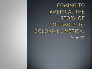 Coming to America: The story of Columbus to Colonial America.