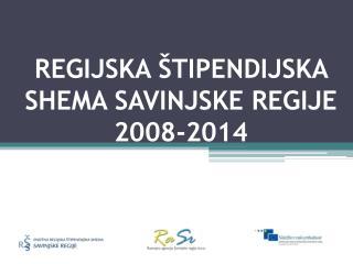 REGIJSKA ŠTIPENDIJSKA SHEMA SAVINJSKE REGIJE 2008-2014