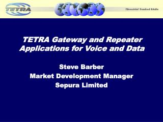 TETRA Gateway and Repeater Applications for Voice and Data