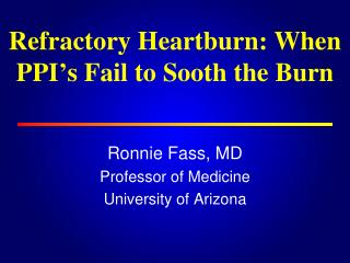 Refractory Heartburn: When PPI�s Fail to Sooth the Burn