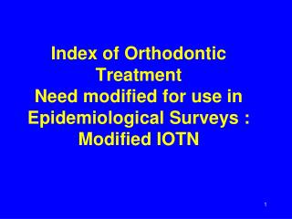 Index of Orthodontic Treatment Need modified for use in Epidemiological Surveys : Modified IOTN