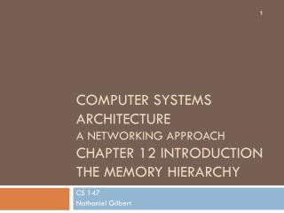 Computer Systems Architecture A networking Approach Chapter 12 Introduction The Memory Hierarchy