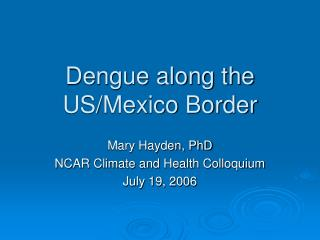 Dengue along the US/Mexico Border