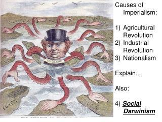 Causes of Imperialism:  Agricultural Revolution Industrial Revolution Nationalism  Explain   Also:  4 Social Darwinism