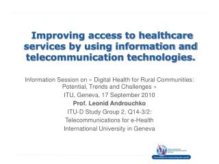 Improving access to healthcare  services by using information and telecommunication technologies.