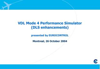 VDL Mode 4 Performance Simulator (DLS enhancements) presented by EUROCONTROL