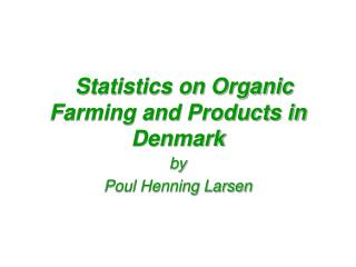 Statistics on Organic Farming and Products in Denmark