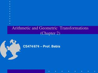 Arithmetic and Geometric  Transformations (Chapter 2)