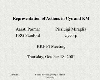 Representation of Actions in Cyc and KM RKF PI Meeting Thursday, October 18, 2001