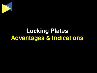 Locking Plates Advantages & Indications