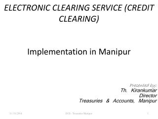 ELECTRONIC CLEARING SERVICE (CREDIT CLEARING) Implementation in Manipur