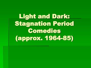 Light and Dark: Stagnation Period Comedies  (approx. 1964-85)