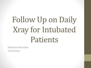 Follow Up on Daily  Xray  for  Intubated  Patients