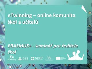 eTwinning  – online komunita škol a učitelů ERASMUS+ - seminář pro ředitele škol