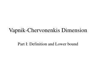 Vapnik-Chervonenkis Dimension