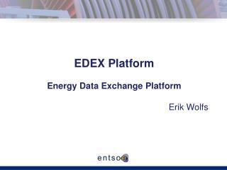 EDEX Platform Energy Data Exchange Platform Erik Wolfs