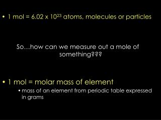 1 mol = 6.02 x 10 23  atoms, molecules or particles