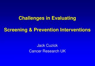 Challenges in Evaluating Screening & Prevention Interventions