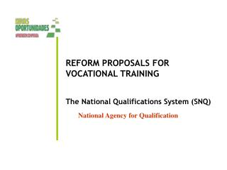REFORM PROPOSALS FOR VOCATIONAL TRAINING The National Qualifications System  (SNQ)
