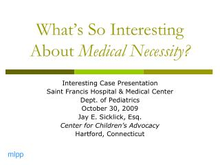 What�s So Interesting About  Medical Necessity?