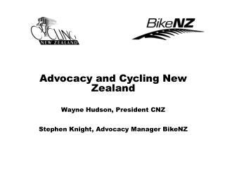 Advocacy and Cycling New Zealand Wayne Hudson, President CNZ