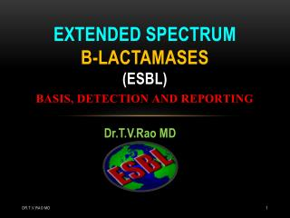 EXTENDED SPECTRUM  B-LACTAMASES (esbl) basis, detection and reporting