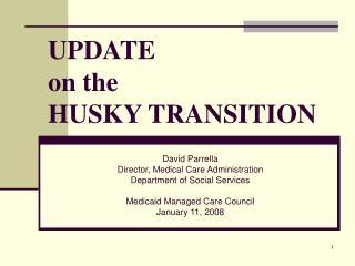 UPDATE on the HUSKY TRANSITION