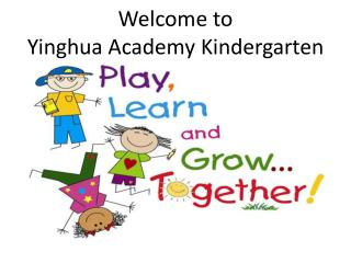 Welcome to  Yinghua  Academy Kindergarten