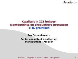 Kwaliteit in ICT beheer:  klantgerichte en produktieve processen  ITIL praktisch