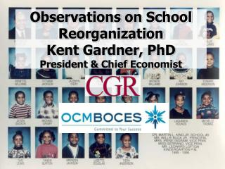 Observations on School Reorganization Kent Gardner, PhD President & Chief Economist