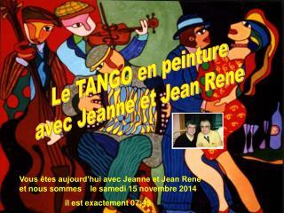 Vous êtes aujourd'hui avec Jeanne et Jean René et nous sommes    le  samedi 15 novembre 2014