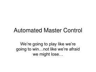Automated Master Control