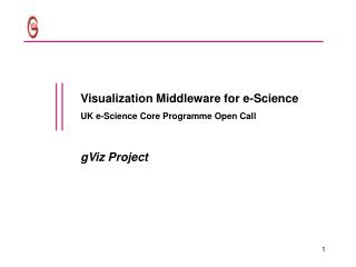 Visualization Middleware for e-Science UK e-Science Core Programme Open Call gViz Project