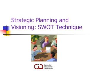 Strategic Planning and Visioning: SWOT Technique