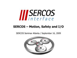 SERCOS – Motion, Safety and I/O SERCOS Seminar Atlanta / September 16, 2009