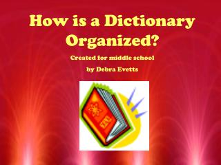 How is a Dictionary Organized? Created for middle school  by Debra Evetts