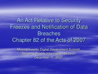 An Act Relative to Security Freezes and Notification of Data Breaches Chapter 82 of the Acts of 2007