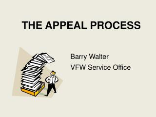 THE APPEAL PROCESS Barry Walter VFW Service Office