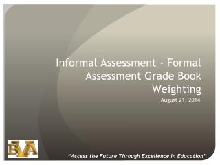 Informal  Assessment  - Formal  Assessment  Grade Book Weighting