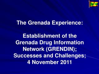 The  Grenada  Experience: Establishment of the Grenada Drug  Information Network (GRENDIN);